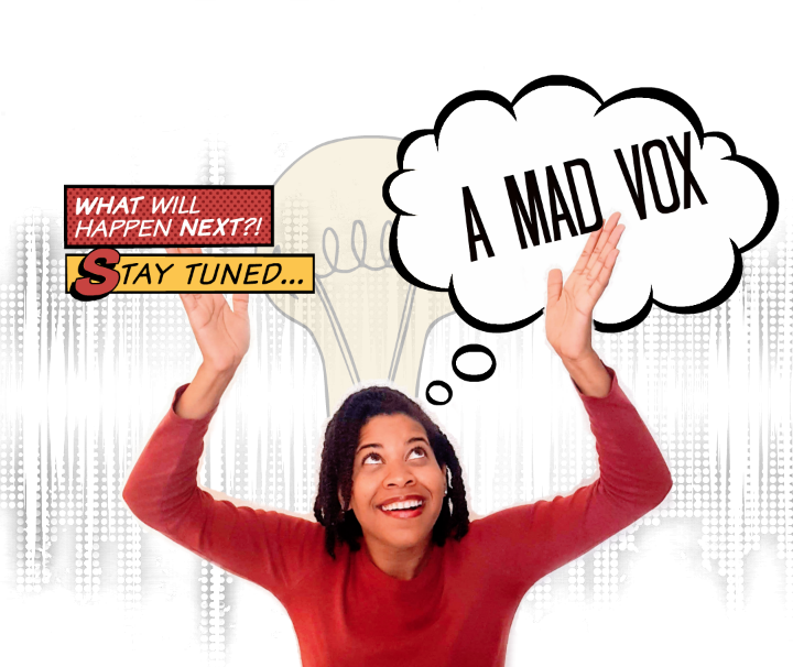 A Mad Vox is for the creative ambitionist.